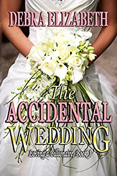 The Accidental Wedding (Loving a Billionaire Book 1) by [Elizabeth, Debra]