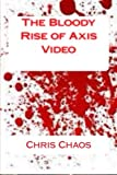 The Bloody Rise of Axis Video, Chris Chaos, 1494447940