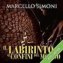 Il labirinto ai confini del mondo (Il mercante di libri maledetti 3) Audiobook by Marcello Simoni Narrated by Alberto Bergamini