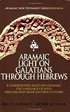 Aramaic Light on Galatians Through Hebrews, Rocco A. Errico and George Mamishisho Lamsa, 0976008017