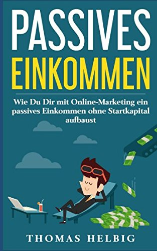Passives Einkommen: Wie Du Dir mit Online Marketing ein passives Einkommen ohne Startkapital aufbaust