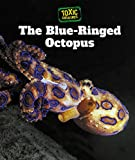 The Blue-Ringed Octopus (Toxic Creatures)