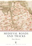 Medieval Roads and Tracks (Shire Archaeology, Band 26)