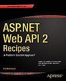 ASP.NET Web API 2 Recipes: A Problem-Solution Approach
