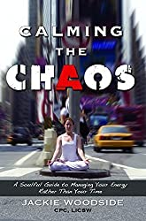 Calming the Chaos: A Soulful Guide to Managing Your Energy Rather Than Your Time by Jackie Woodside (2015-04-07)