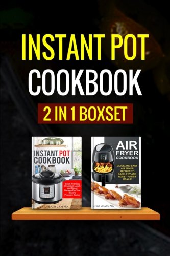 Instant Pot Cookbook: 2 Manuscripts – Instant Pot Cookbook, Air Fryer Cookbook (Special Appliances – Cookbooks)