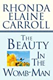 The Beauty in the Womb-Man, Rhonda Carroll, 0595308279