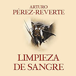 Amazon.com: Limpieza de sangre [Purity of Blood]: Las aventuras del capitán Alatriste 2 [The Adventures of Captain Alatriste, Book 2] (Audible Audio ...