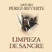 Limpieza de sangre [Purity of Blood]: Las aventuras del capitán Alatriste 2 [The Adventures of Captain Alatriste, Book 2] | Arturo Pérez-Reverte