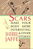 Scars Make Your Body More Interesting and Other Stories, Jaffe, Sherril, 0876857799