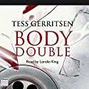 Body Double Audiobook by Tess Gerritsen Narrated by Lorelei King