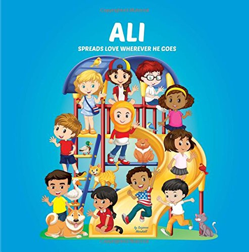 Ali Spreads Love Wherever He Goes: Building Self-Esteem in Children & Books About Bullying (Multicultural Children's Books, Self-Esteem Books for kids, Peace Books for Kids, Personalized Kids Books) PDF