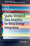 Spatio-Temporal Data Analytics for Wind Energy Integration, Lei Yang and Miao He, 3319123181