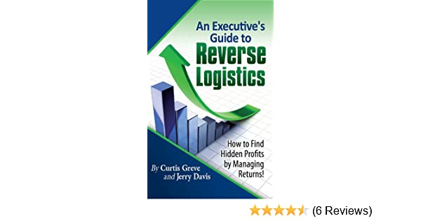 Amazon an executives guide to reverse logistics how to find amazon an executives guide to reverse logistics how to find hidden profits by managing returns ebook curtis greve jerry davis kindle store fandeluxe Images