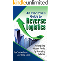 An Executive's Guide to Reverse Logistics: How to Find Hidden Profits by Managing Returns (English Edition)