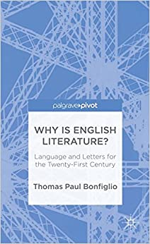 Why Is English Literature?: Language and Letters for the Twenty-First Century (Palgrave Pivot)