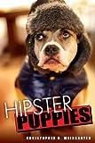 Hipster Puppies, Christopher R. Weingarten, 0451233298
