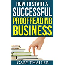 How to Start a Successful Proofreading Business: Catch the New Wave in the Kindle Revolution