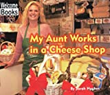 My Aunt Works in a Cheese Shop, Sarah Hughes, 0516231774
