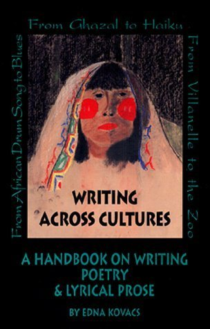 Writing Across Cultures: A Handbook on Writing Poetry and Lyrical Prose by Edna Kovacs (1994-03-03)