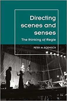Directing scenes and senses: The thinking of Regie (Theatre Theory Practice Performance MUP)