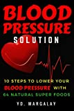 Blood Pressure: Blood Pressure Solution: 10 Steps to Lower Your Blood Pressure With 64 Natural Super Foods