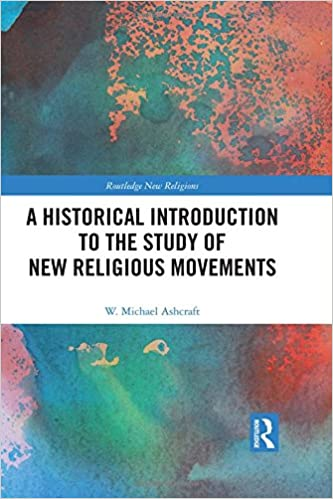 A Historical Introduction to the Study of New Religious Movements (Routledge New Religions)
