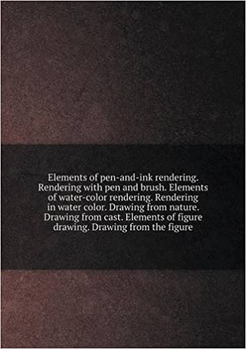 Book Elements of pen-and-ink rendering. Rendering with pen and brush. Elements of water-color rendering. Rendering in water color. Drawing from nature. ... of figure drawing. Drawing from the figure