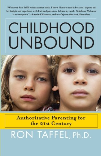 Childhood Unbound: The Powerful New Parenting Approach That Gives Our 21st Century Kids the Authority, Love, and Listening They Need to Thrive ebook
