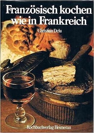 Franzosisch Kochen Wie In Frankreich Ein Koch Und Bilderbuch Der