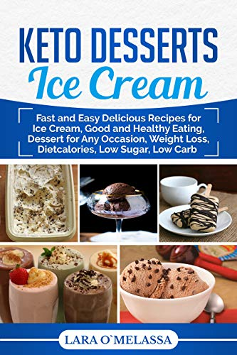 Keto Desserts Ice Cream: Fast and Easy Delicious Recipes for Ice Cream, Good and Healthy Eating, Dessert for Any Occasion, Weight Loss, Dietcalories, Low Sugar, Low Carb (Low Fat Cookies And Cream Ice Cream)