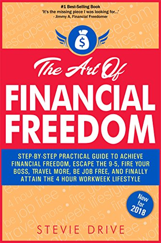 The Art of Financial Freedom: A No-BS, Step-by-Step, Newbie-Friendly Guide to Transition From Your Dead End Job And Join Others Living A Freedom-Centric Laptop Lifestyle: Simple