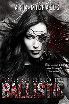 Ballistic: Icarus Series, Book Two by [Michaels, Aria]