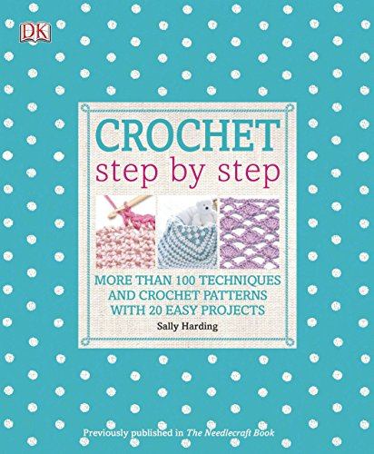 Kids Crochet Pattern - Crochet Step by Step: More Than 100 Techniques and Crochet Patterns with 20 Easy Projects (DK Step by Step)