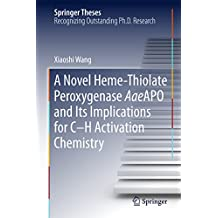 A Novel Heme-Thiolate Peroxygenase AaeAPO and Its Implications for C-H Activation Chemistry (Springer Theses)