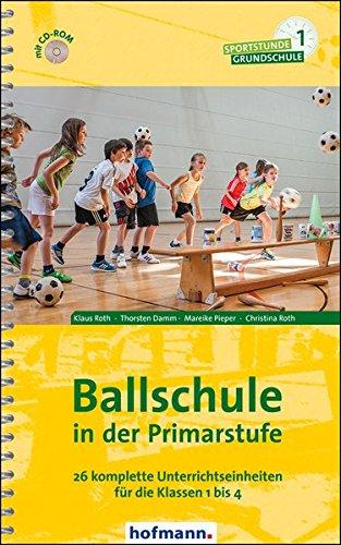 Ballschule in der Primarstufe: 26 komplette Unterrichtseinheiten für die Klassen 1 bis 4 (Sportstunde Grundschule)