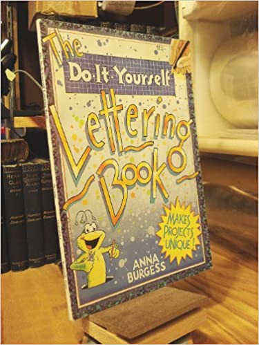 The do it yourself lettering book anna burgess kim gamble the do it yourself lettering book anna burgess kim gamble 9780816730360 books amazon solutioingenieria Choice Image