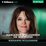 Marianne Williamson on Happiness | Marianne Williamson