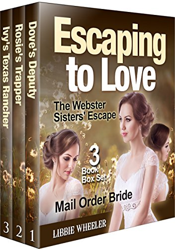 Collection Libbie - MAIL ORDER BRIDE: Escaping to Love: The Webster Sisters' Escape: 3 Book Box Set: Clean Western Historical Romance