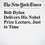 Bob Dylan Delivers His Nobel Prize Lecture, Just in Time | Ben Sisario