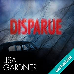 Disparue | Livre audio Auteur(s) : Lisa Gardner Narrateur(s) : Maud Rudigoz