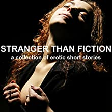 Stranger than Fiction: A Collection of Erotic Short Stories (Unabridged Selections) Audiobook by Emily Dubberley, Lorna Lu, Paul Murphy, Paris Orsini Narrated by Eve Gauche, Hannah Martin,  Timon,  Lottie