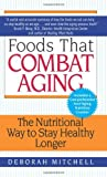 Foods That Combat Aging, Deborah Mitchell, 0061346209