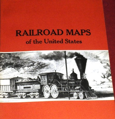 Railroad Maps of the United States: Selected Annotated Bibliography of Original 19th Century Maps in the Geography and Map Division of the Library of