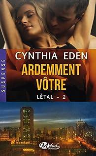 Létal, tome 2 : Ardemment vôtre par Cynthia Eden