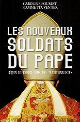 Les nouveaux soldats du Pape. Légion du Christ, Opus Dei, traditionnalistes
