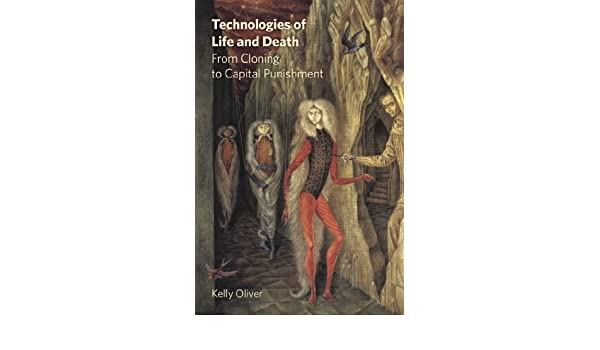 Technologies of Life and Death: From Cloning to Capital Punishment