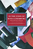 In the Steps of Rosa Luxemburg: Selected Writings of Paul Levi (Historical Materialism Books (Haymarket Books))