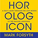 The Horologicon: A Day's Jaunt Through the Lost Words of the English Language Audiobook by Mark Forsyth Narrated by Don Hagen