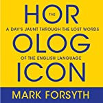 The Horologicon: A Day's Jaunt Through the Lost Words of the English Language | Mark Forsyth